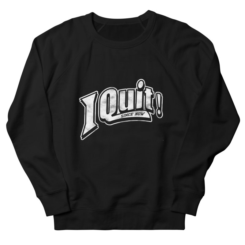 I quit! Men's French Terry Sweatshirt by Daniel Stevens's Artist Shop