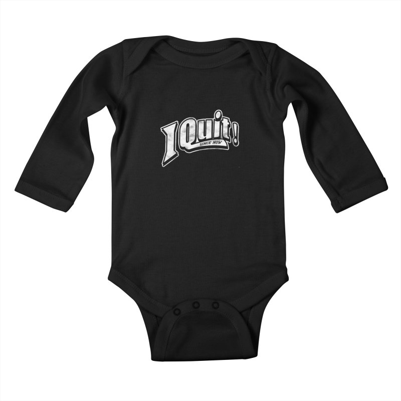 I quit! Kids Baby Longsleeve Bodysuit by danielstevens's Artist Shop