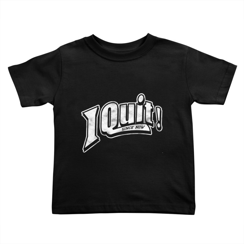 I quit! Kids Toddler T-Shirt by danielstevens's Artist Shop