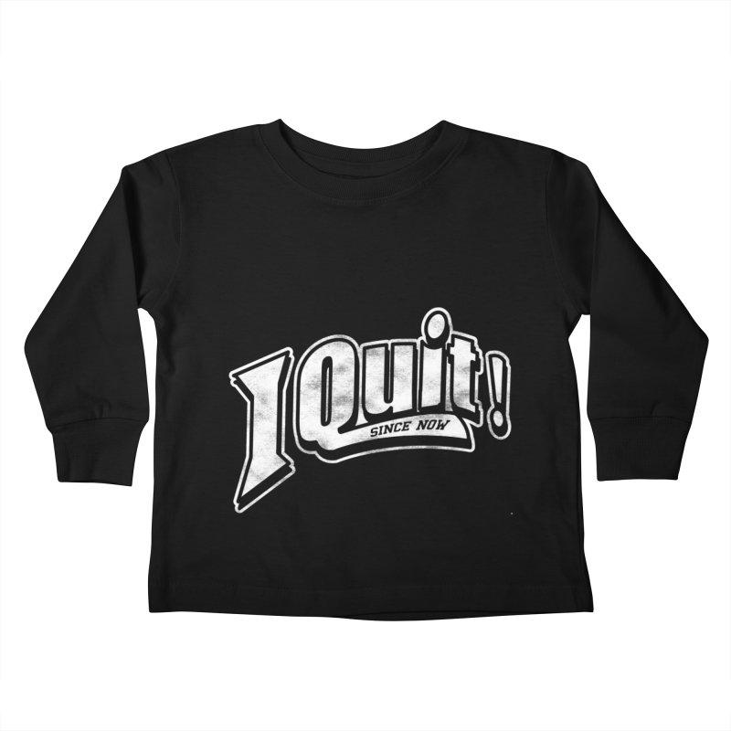 I quit! Kids Toddler Longsleeve T-Shirt by Daniel Stevens's Artist Shop