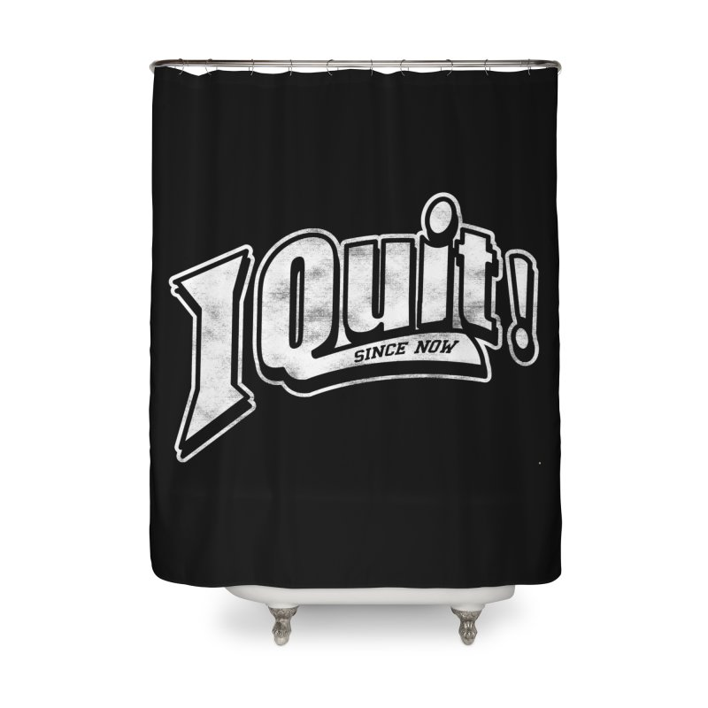 I quit! Home Shower Curtain by Daniel Stevens's Artist Shop