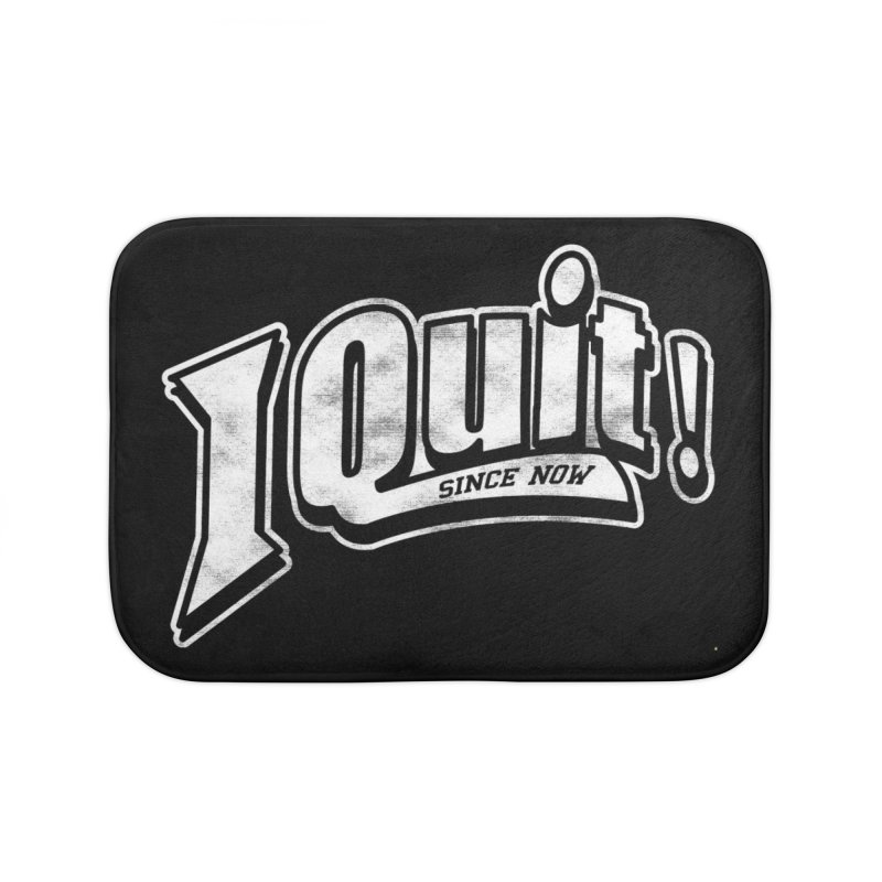 I quit! Home Bath Mat by Daniel Stevens's Artist Shop