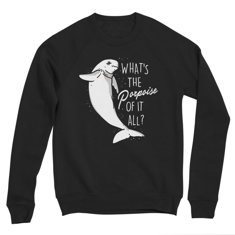 What's the Porpoise? Men's Sweatshirt by Daniel Stevens's Artist Shop