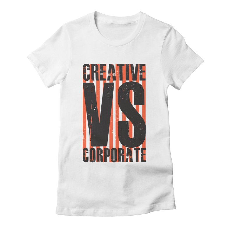 Creative Vs Corporate Women's Fitted T-Shirt by danielstevens's Artist Shop