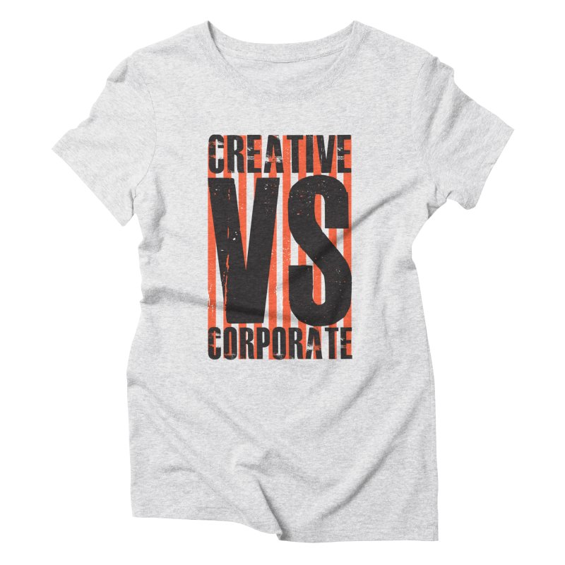 Creative Vs Corporate Women's Triblend T-Shirt by Daniel Stevens's Artist Shop