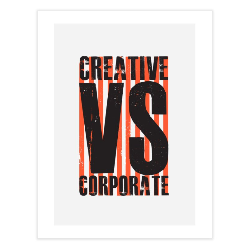 Creative Vs Corporate Home Fine Art Print by Daniel Stevens's Artist Shop