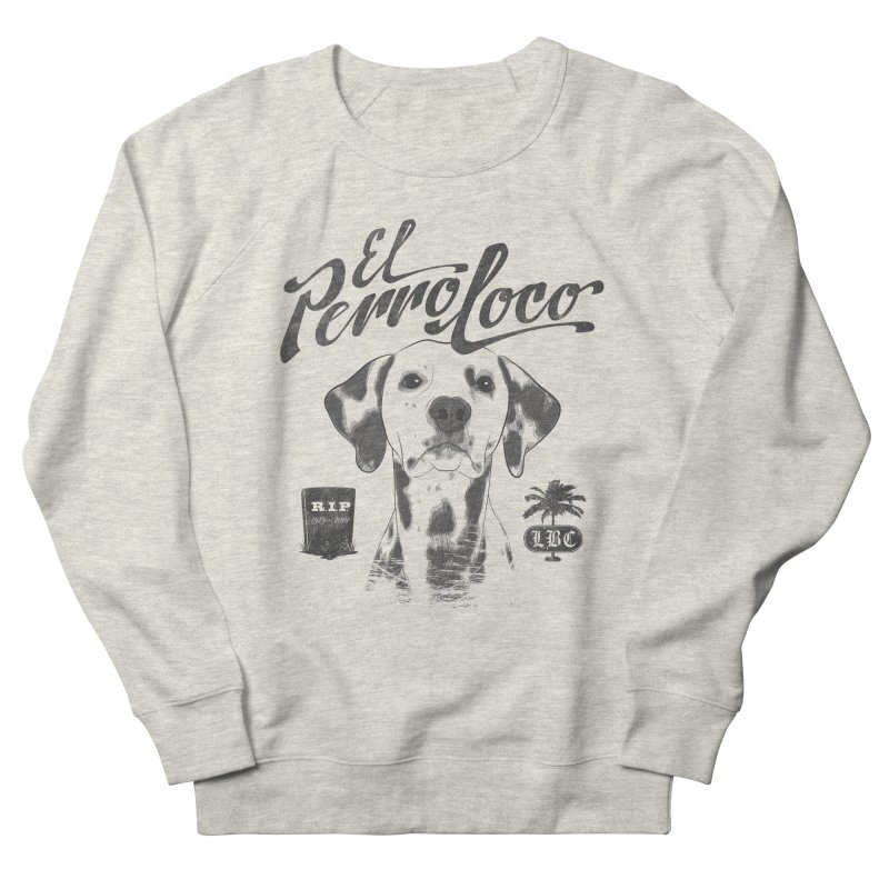 PERRO LOCO Women's French Terry Sweatshirt by danilocintra's Artist Shop