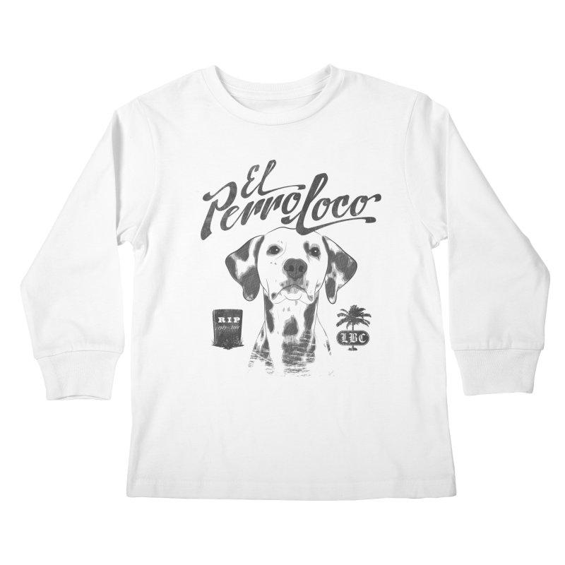 PERRO LOCO Kids Longsleeve T-Shirt by danilocintra's Artist Shop