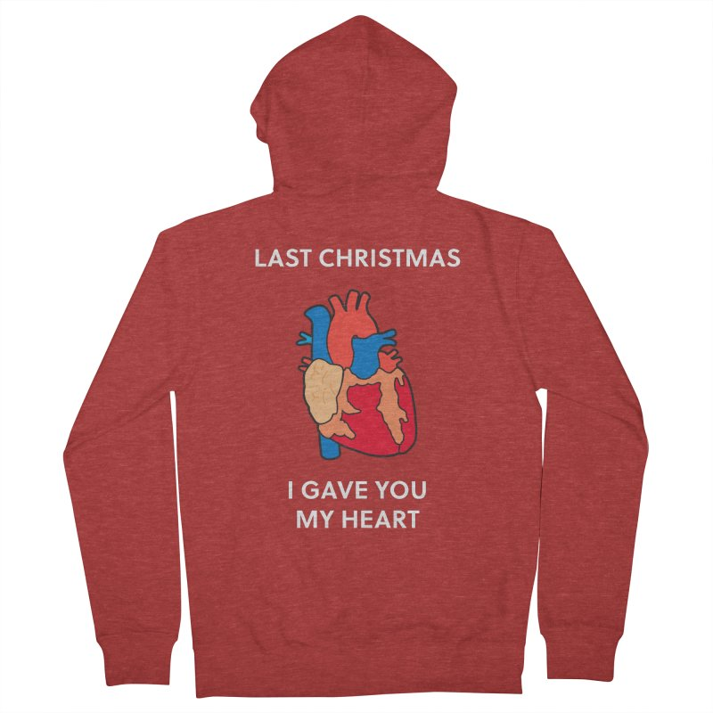 Last Christmas, I gave you my heart. Women's Zip-Up Hoody by Dannomyte's Artist Shop