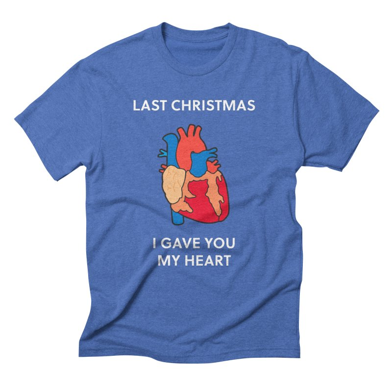 Last Christmas, I gave you my heart. Men's Triblend T-Shirt by Dannomyte's Artist Shop
