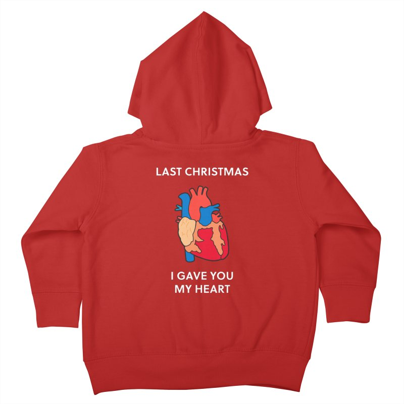 Last Christmas, I gave you my heart. Kids Toddler Zip-Up Hoody by Dannomyte's Artist Shop
