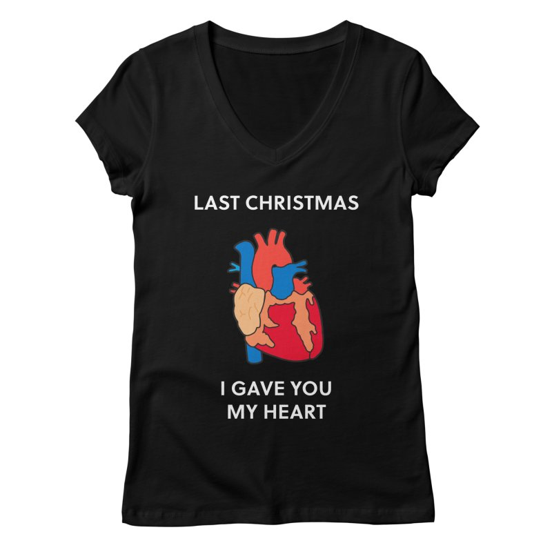Last Christmas, I gave you my heart. Women's V-Neck by Dannomyte's Artist Shop