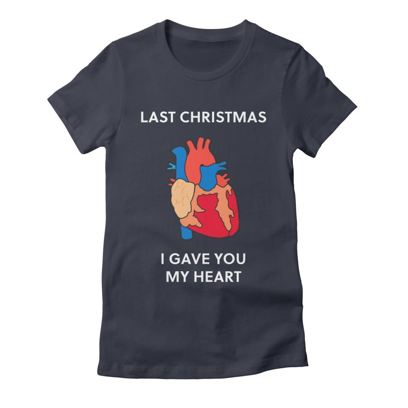 Last Christmas, I gave you my heart. Women's Fitted T-Shirt by Dannomyte's Artist Shop