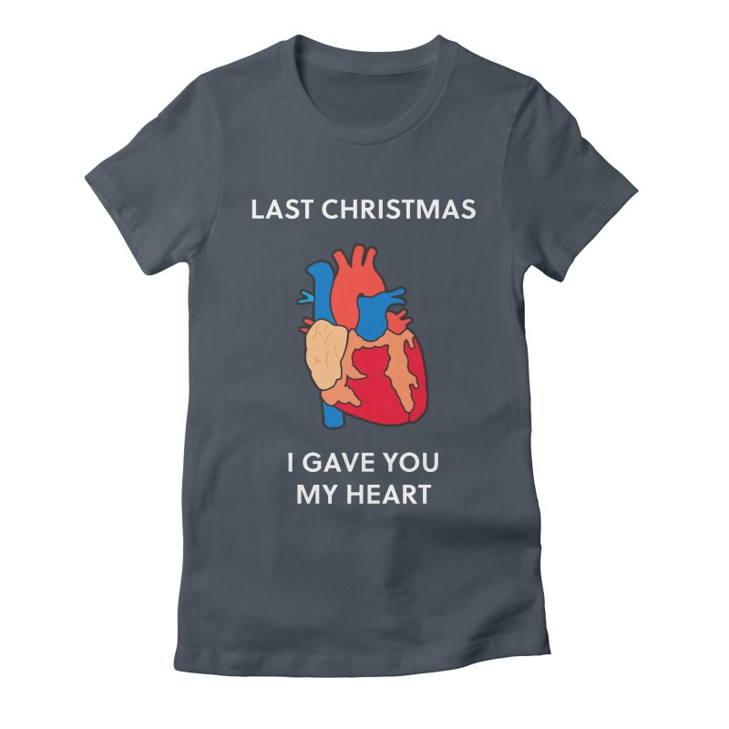 Last Christmas, I gave you my heart. Women's T-Shirt by Dannomyte's Artist Shop