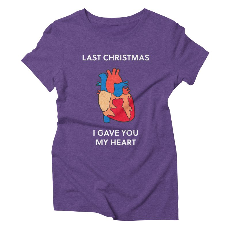 Last Christmas, I gave you my heart. Women's Triblend T-shirt by Dannomyte's Artist Shop