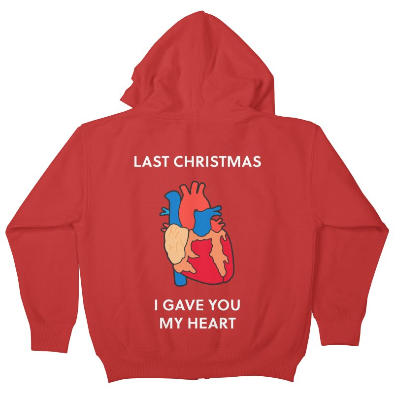 Last Christmas, I gave you my heart. Kids Zip-Up Hoody by Dannomyte's Artist Shop