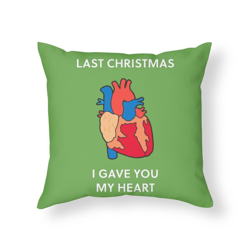 Last Christmas, I gave you my heart. Home Throw Pillow by Dannomyte's Artist Shop
