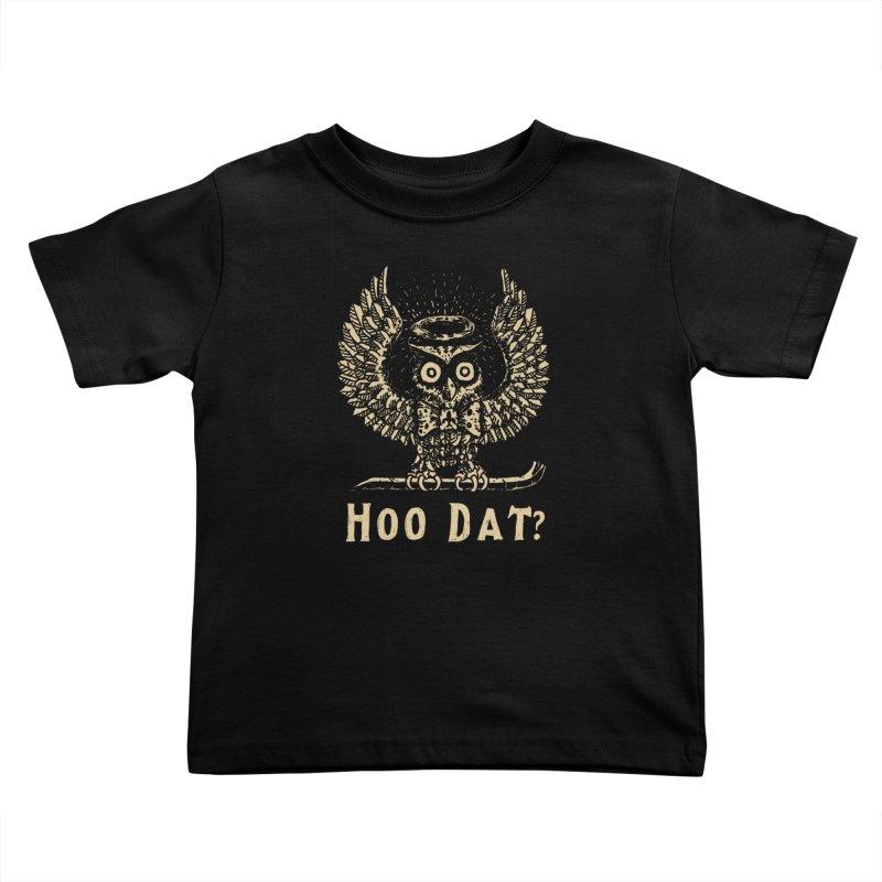 Hoo dat Kids Toddler T-Shirt by danrule's Artist Shop