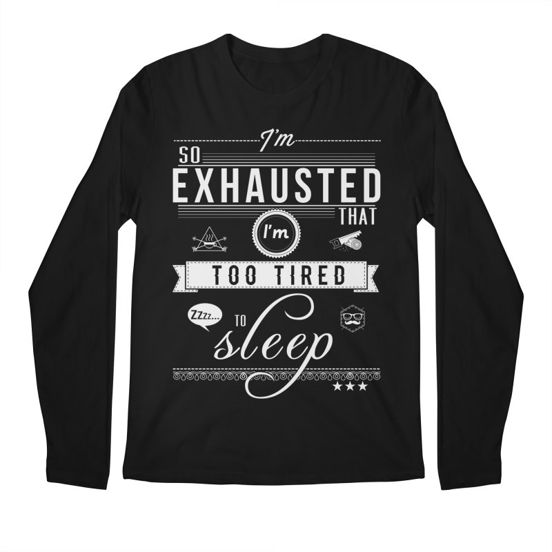 So Exhausted Men's Regular Longsleeve T-Shirt by darkchoocoolat's Artist Shop