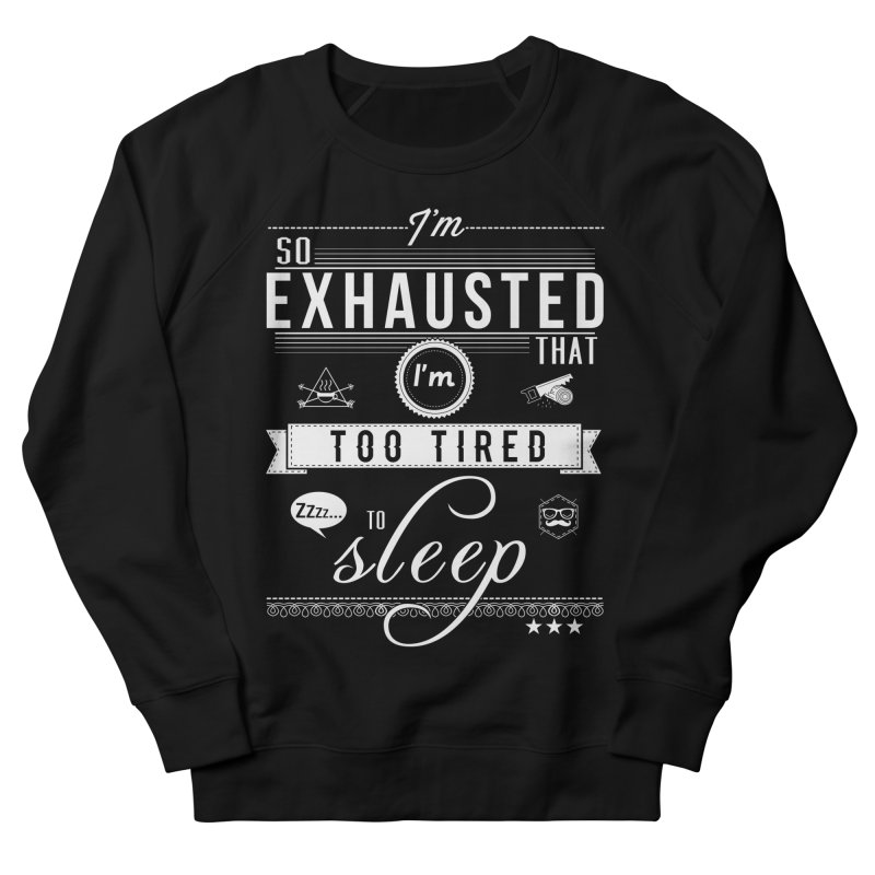 So Exhausted Women's French Terry Sweatshirt by darkchoocoolat's Artist Shop