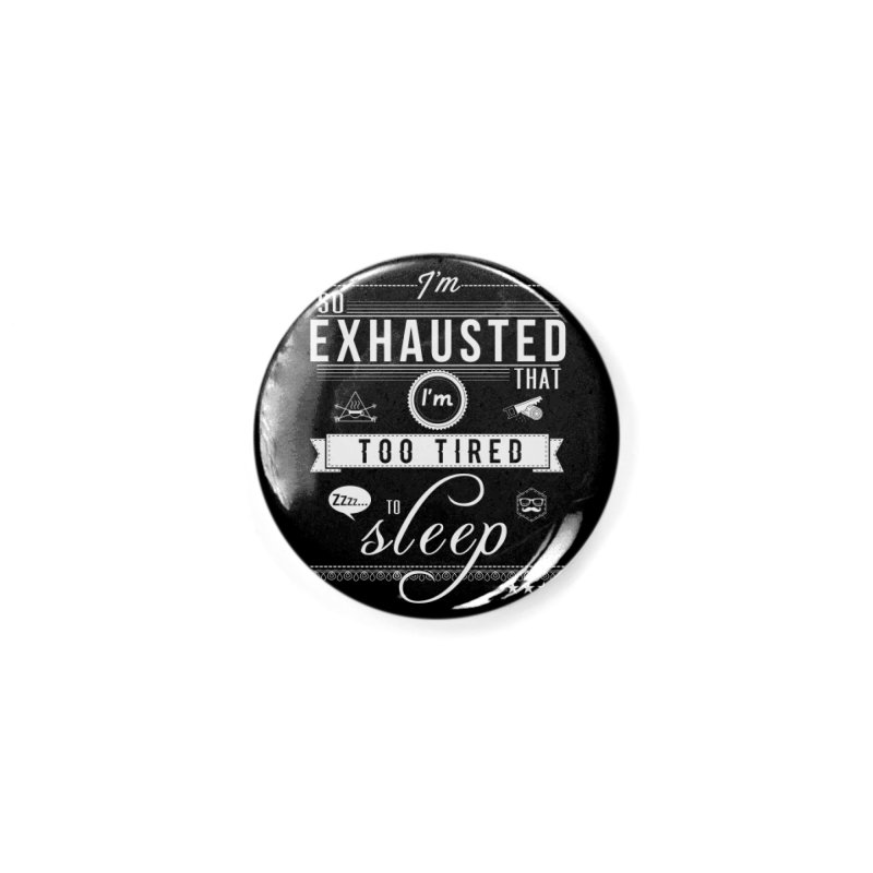 So Exhausted Accessories Button by darkchoocoolat's Artist Shop