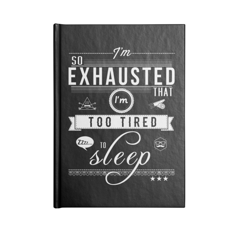 So Exhausted Accessories Lined Journal Notebook by darkchoocoolat's Artist Shop