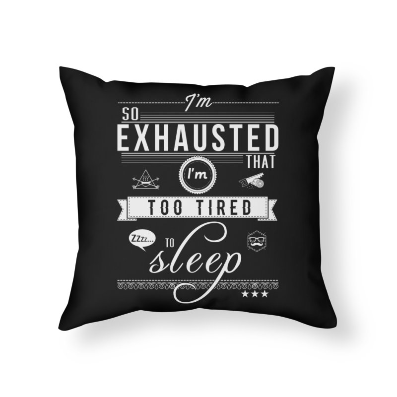 So Exhausted Home Throw Pillow by darkchoocoolat's Artist Shop