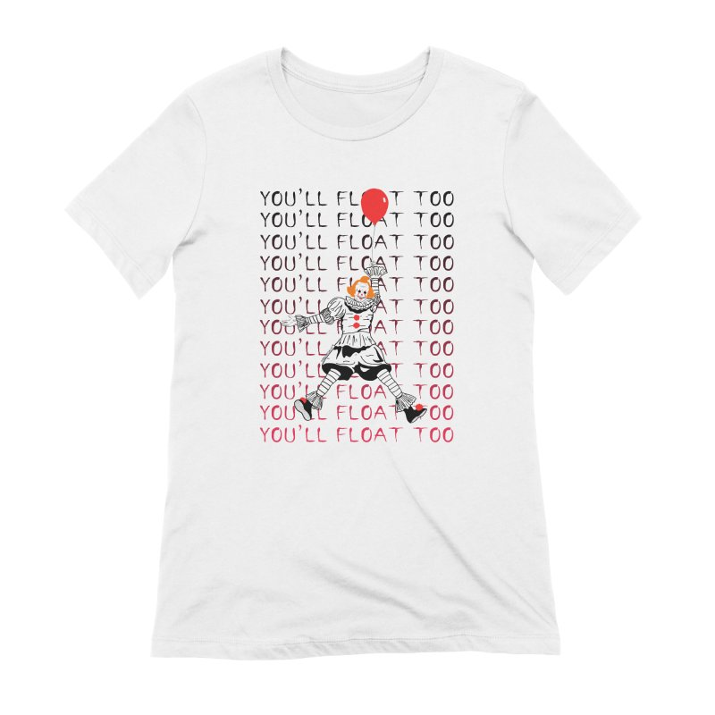 You'll Float Too Women's Extra Soft T-Shirt by DARKER DAYS
