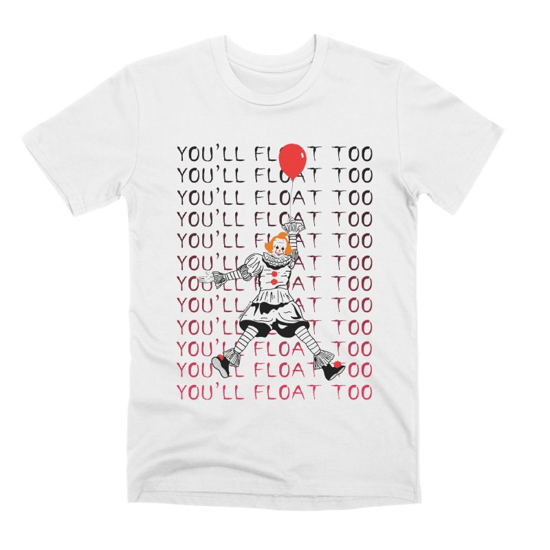 You'll Float Too Men's Premium T-Shirt by DARKER DAYS