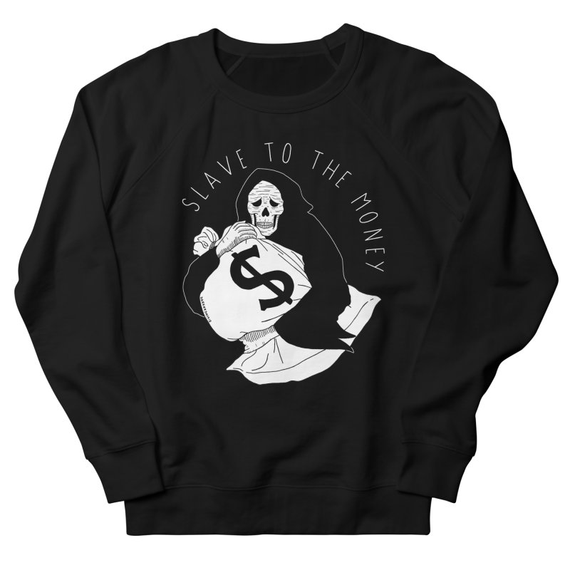 Slave To The Money Men's French Terry Sweatshirt by DARKER DAYS