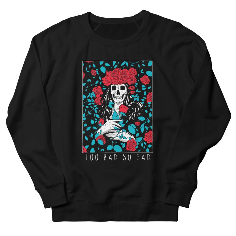 Too Bad So Sad Men's French Terry Sweatshirt by DARKER DAYS