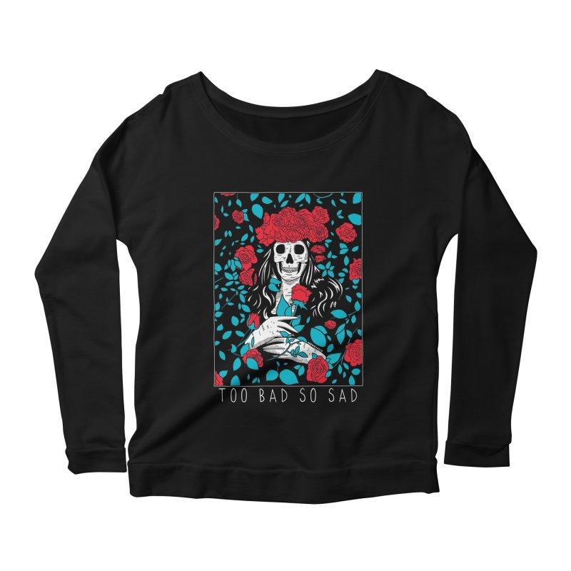 Too Bad So Sad Women's Scoop Neck Longsleeve T-Shirt by DARKER DAYS