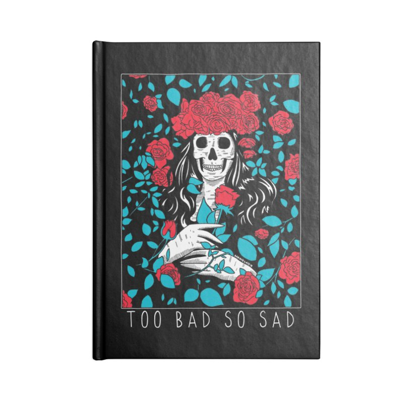 Too Bad So Sad Accessories Lined Journal Notebook by DARKER DAYS