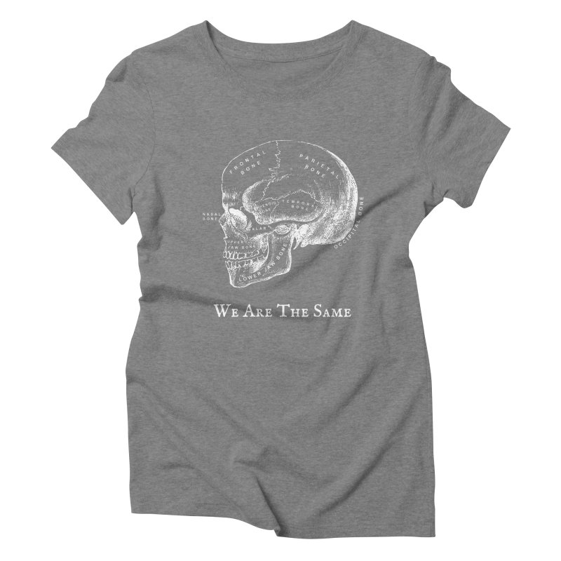 We Are The Same (White Ink) Women's Triblend T-Shirt by Dark Helix's Artist Shop