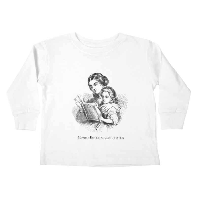Mommy Entertainment System Kids Toddler Longsleeve T-Shirt by Dark Helix's Artist Shop