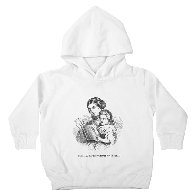 Mommy Entertainment System Kids Toddler Pullover Hoody by Dark Helix's Artist Shop