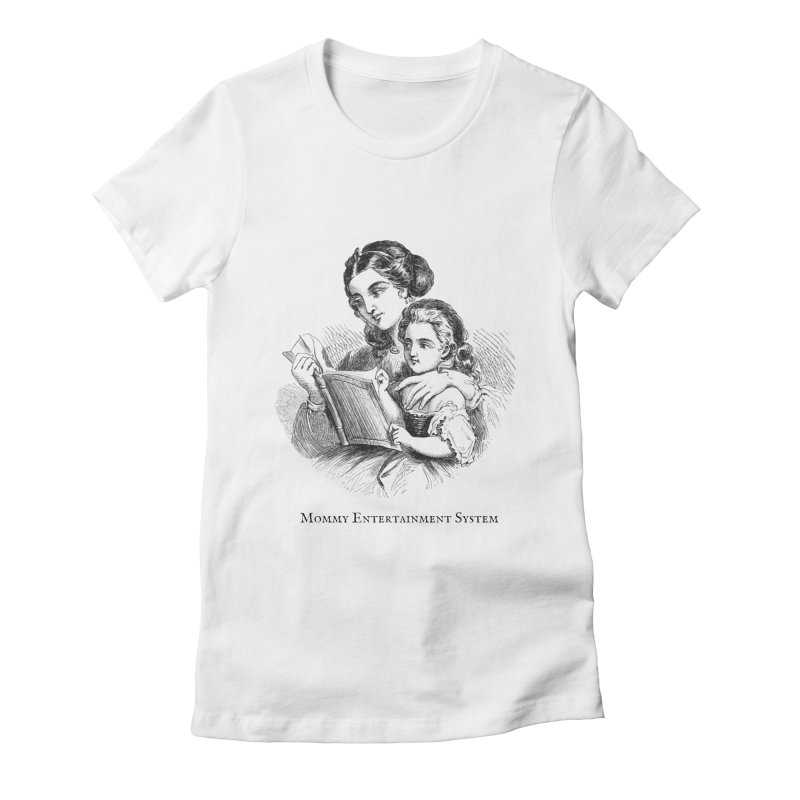 Mommy Entertainment System Women's Fitted T-Shirt by Dark Helix's Artist Shop