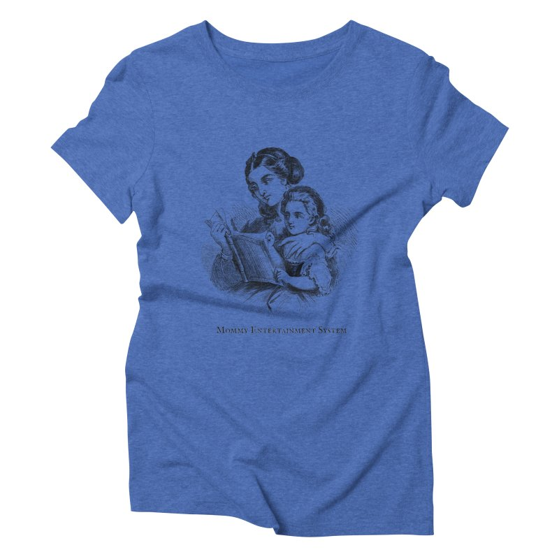 Mommy Entertainment System Women's Triblend T-Shirt by Dark Helix's Artist Shop