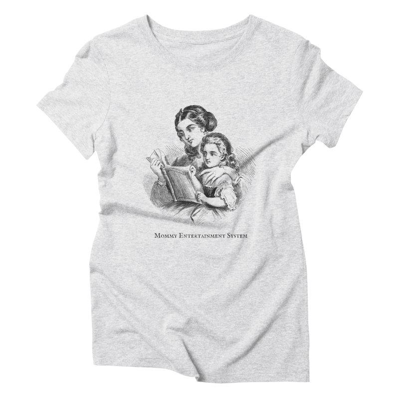 Mommy Entertainment System Women's Triblend T-Shirt by Dark Helix's Artist Shop