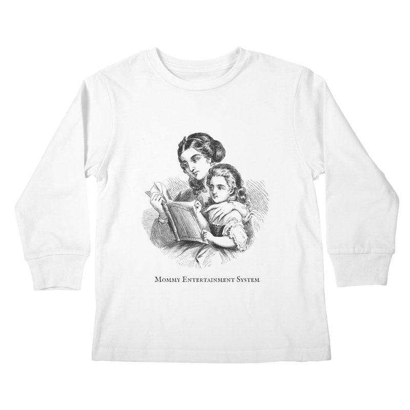 Mommy Entertainment System Kids Longsleeve T-Shirt by Dark Helix's Artist Shop
