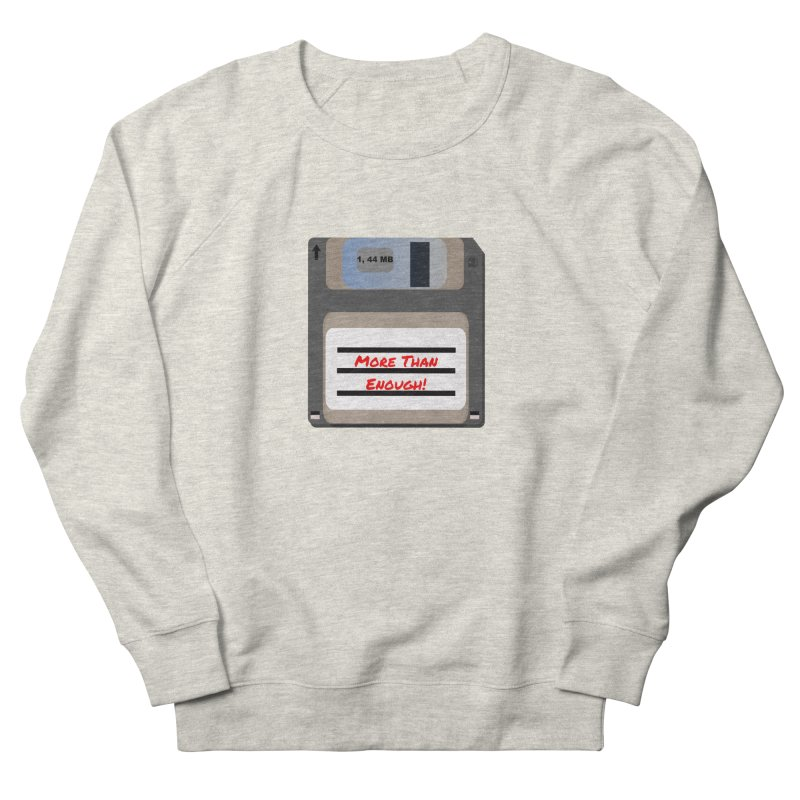 More Than Enough! Men's French Terry Sweatshirt by Dark Helix's Artist Shop