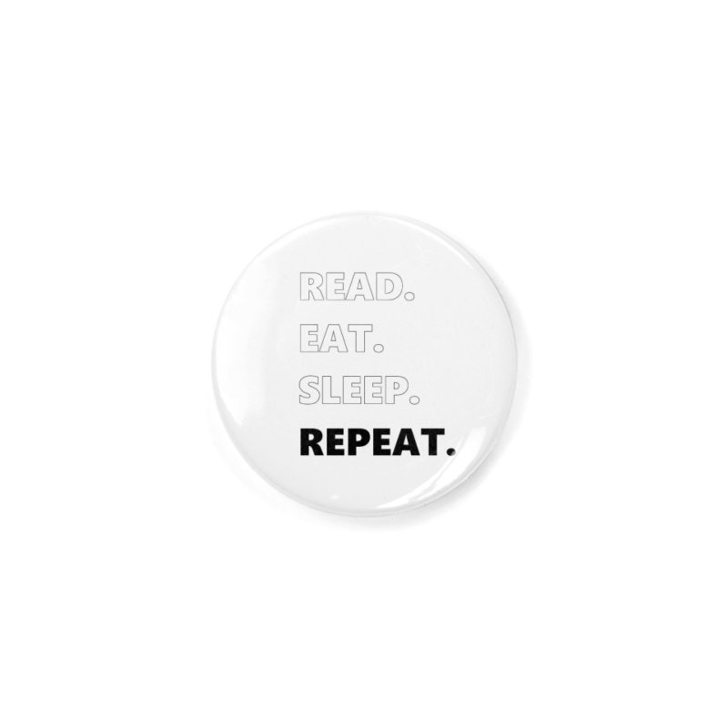 READ. EAT. SLEEP. REPEAT. Accessories Button by Dark Helix's Artist Shop