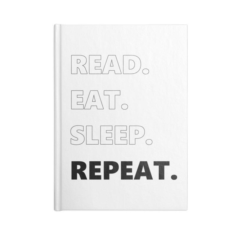 READ. EAT. SLEEP. REPEAT. Accessories Notebook by Dark Helix's Artist Shop