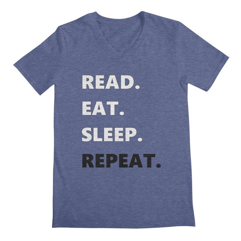 READ. EAT. SLEEP. REPEAT. Men's V-Neck by Dark Helix's Artist Shop