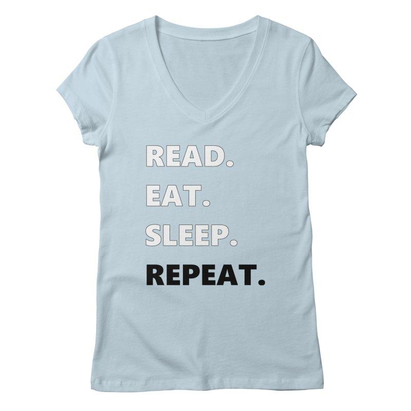 READ. EAT. SLEEP. REPEAT. Women's V-Neck by Dark Helix's Artist Shop