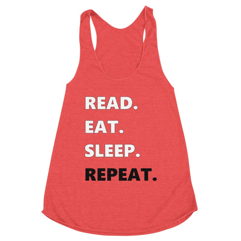 READ. EAT. SLEEP. REPEAT. Women's Tank by Dark Helix's Artist Shop