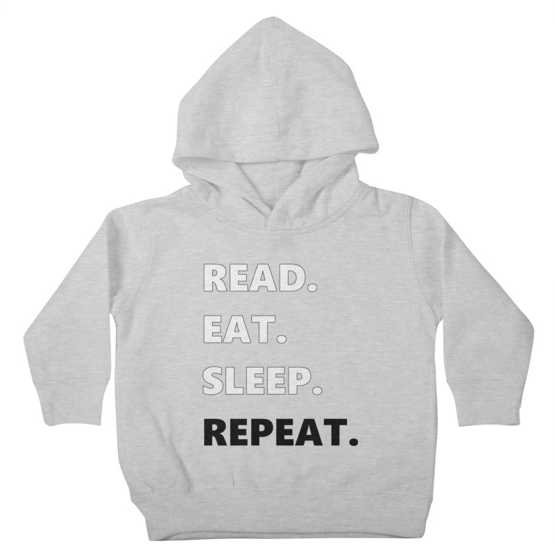 READ. EAT. SLEEP. REPEAT. Kids Toddler Pullover Hoody by Dark Helix's Artist Shop