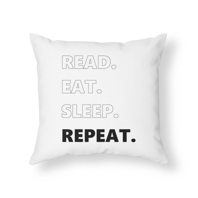 READ. EAT. SLEEP. REPEAT. Home Throw Pillow by Dark Helix's Artist Shop