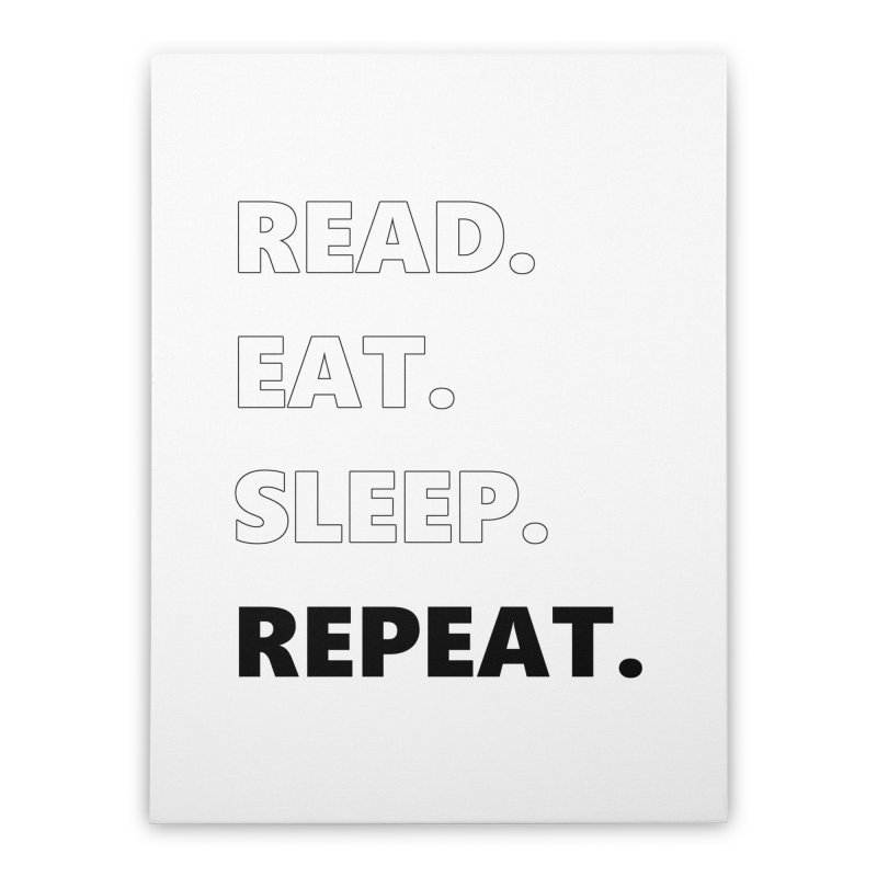 READ. EAT. SLEEP. REPEAT. Home Stretched Canvas by Dark Helix's Artist Shop