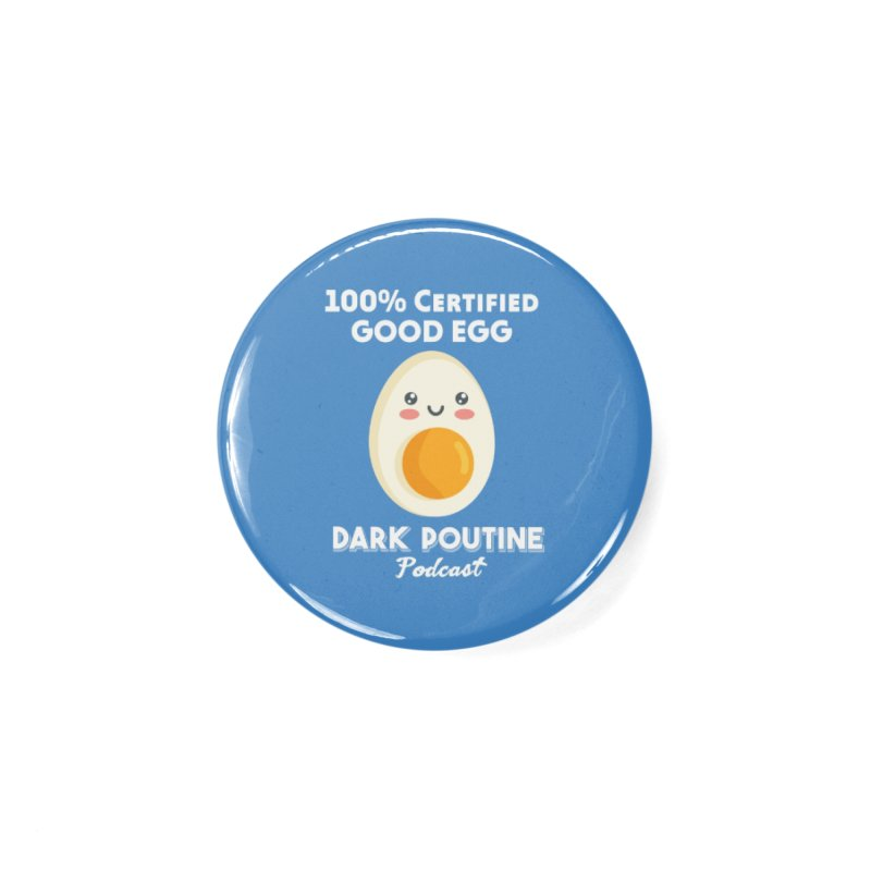 GOOD EGG Accessories Button by Dark Poutine Podcast Swag